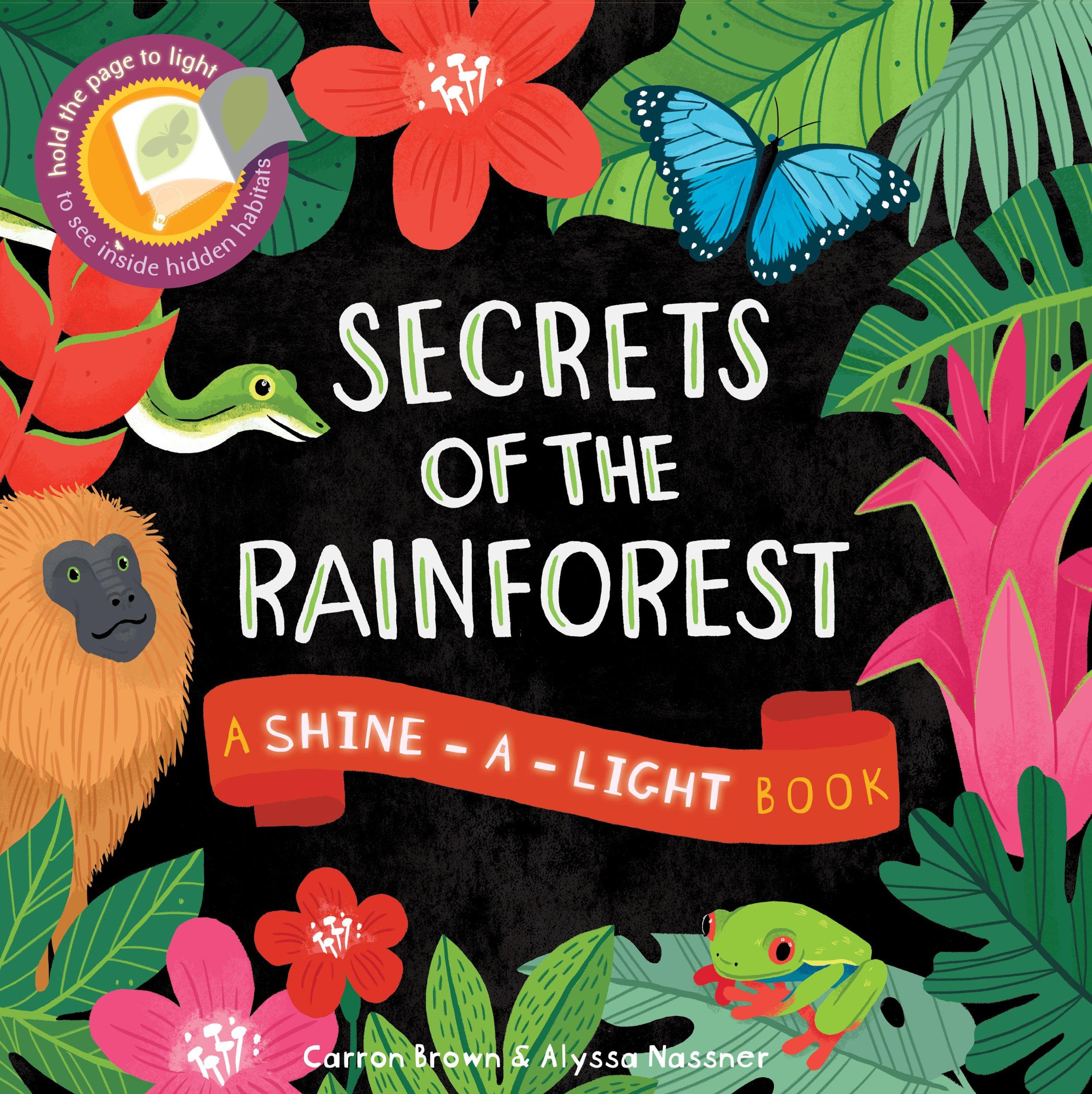 Secrets of the rainforest a shine a light book shine a light books secrets of the rainforest a shine a light book shine a light books carron brown 9781782401490 amazon books izmirmasajfo
