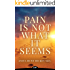 Pain Is Not What It Seems: The Guide to Understanding and Healing from Chronic Pain and Suffering