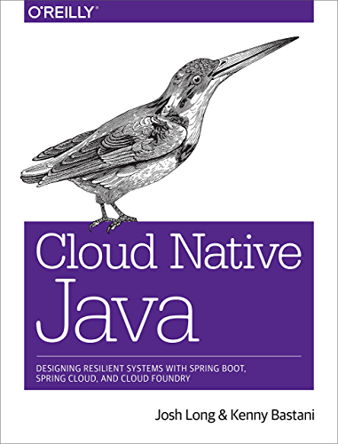 Cloud Native Java: Designing Resilient Systems with Spring Boot; Spring Cloud; and Cloud Foundry