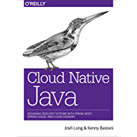 Cloud Native Java: Designing Resilient Systems with Spring Boot, Spring Cloud, and Cloud Foundry (English Edition)