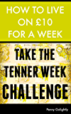 How to Live on £10 for a Week: Take the Tenner Week Challenge [MINI EBOOK]