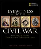 Eyewitness to the Civil War: The Complete History from Secession to Reconstruction