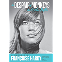 The Despair of Monkeys and Other Trifles: A Memoir by Françoise Hardy (English Edition)