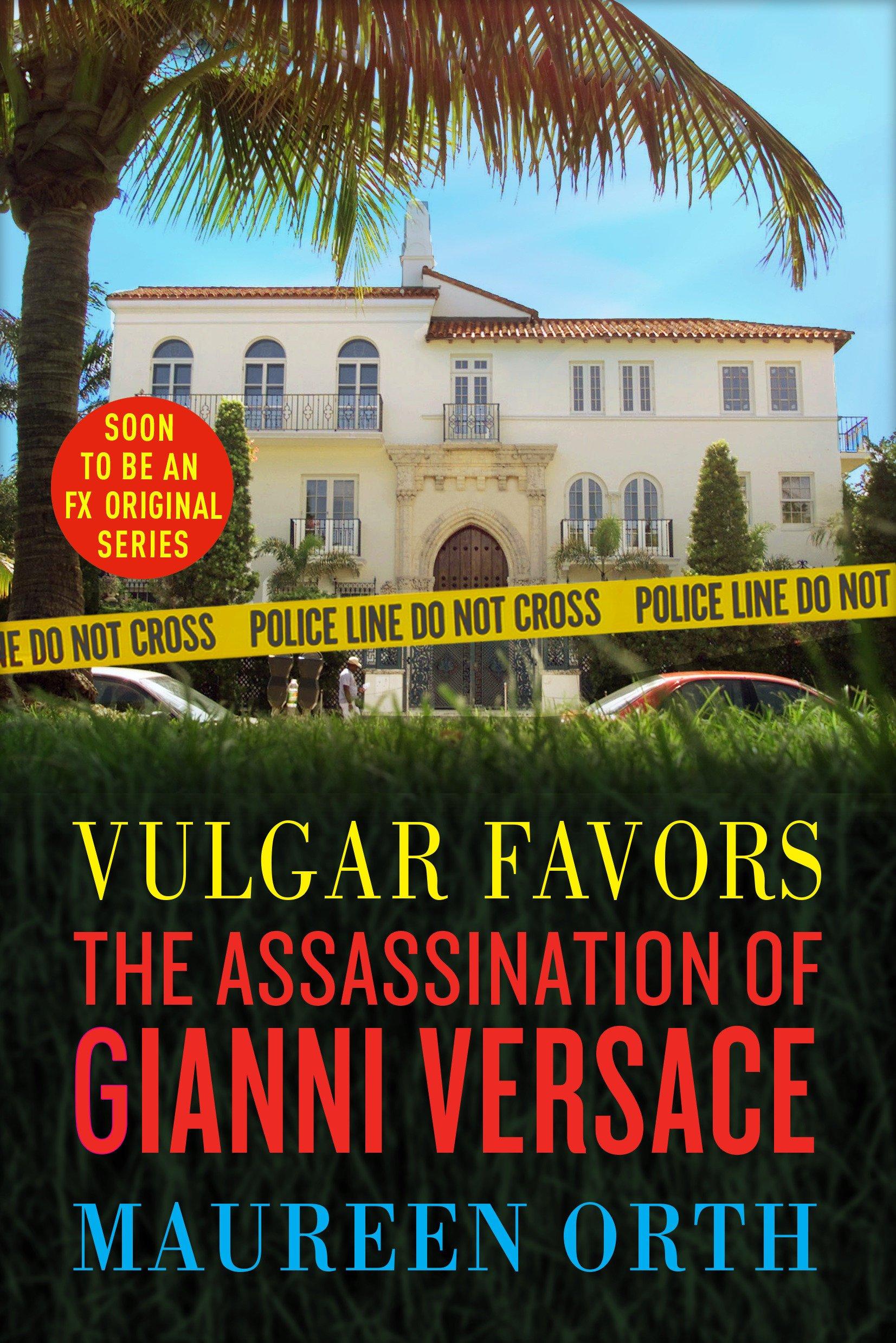 Vulgar Favors: The Assassination of Gianni Versace: Amazon.es: Maureen Orth: Libros en idiomas extranjeros