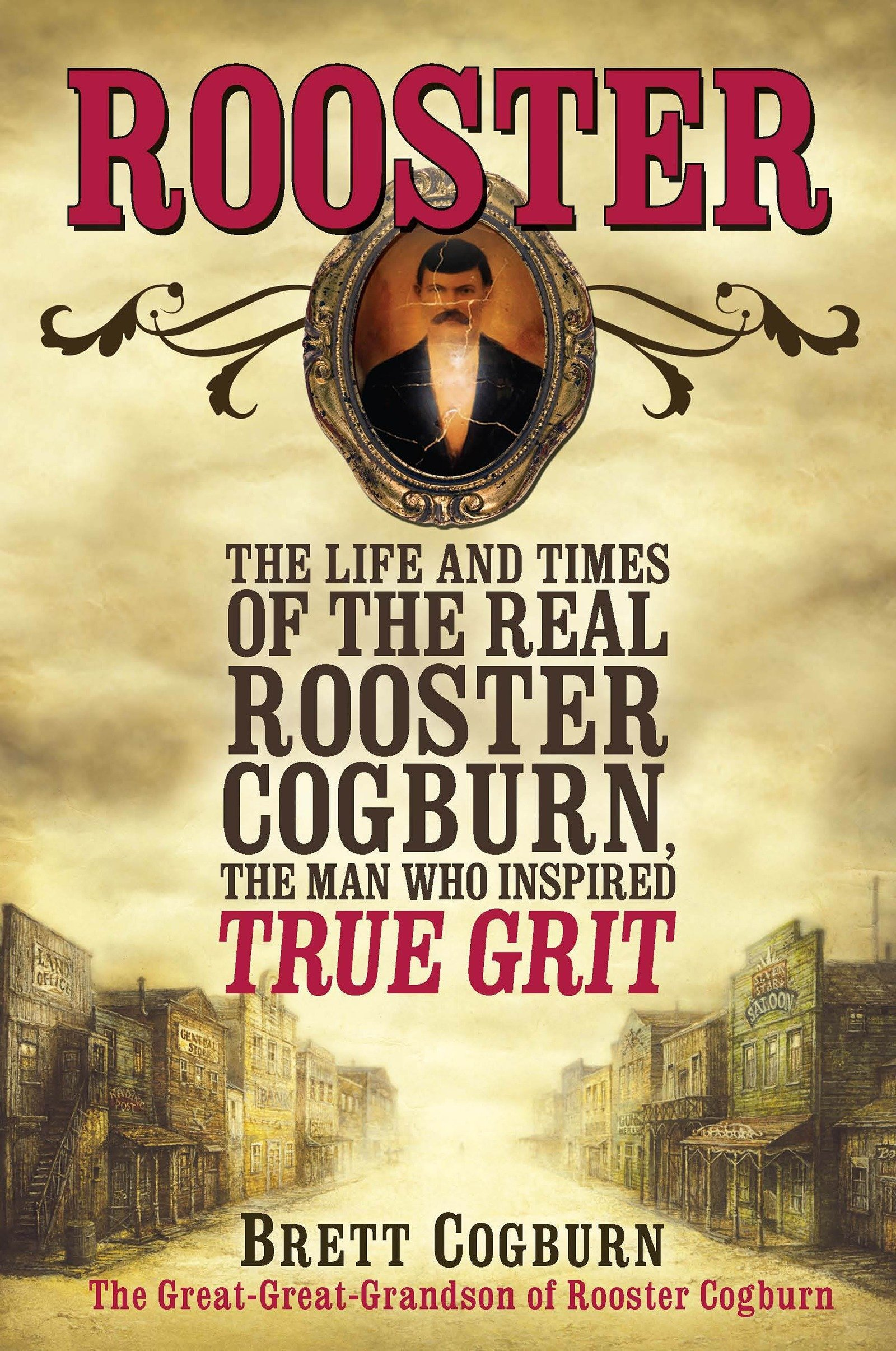 Rooster: The Life and Time of the Real Rooster Cogburn, the Man Who Inspired True Grit ebook