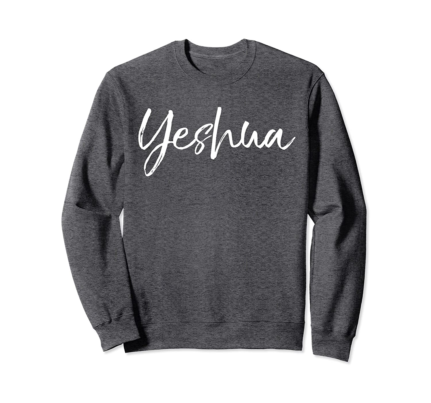 Yeshua Sweatshirt Cute Christian Hebrew Name of Jesus Sweats-ah my shirt one gift