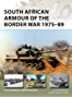 South African Armour of the Border War 1975Â?89 (New Vanguard)