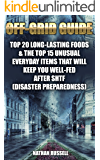 Off-Grid Guide: Top 20 Long-Lasting Foods & The Top 15 Unusual Everyday Items That Will Keep You Well-Fed After SHTF  : (Disaster Preparedness)