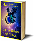 On the Nature of Things: The Way Things Are: The De Rerum Natura (The Classic Poem by Lucretius) (English Edition)