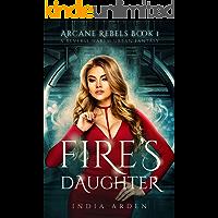 Fire's Daughter: A Reverse Harem Urban Fantasy (Arcane Rebels Book 1)