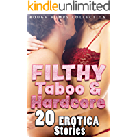 FILTHY, TABOO AND HARDCORE EROTICA STORIES : 20 ROUGH ROMPS COLLECTION