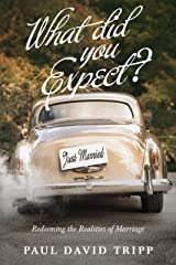 What Did You Expect? (Redesign): Redeeming the Realities of Marriage Kindle Edition