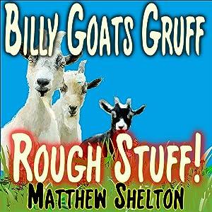 Billy Goats Gruff - Rough Stuff!