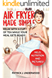 Air Fryer Made Simple: 33 easy and healthy recipes for everyday cooking. Products from Your nearest store only!