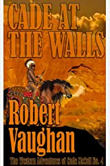 Cade At The Walls (The Western Adventures of Cade McCall Book 4) Kindle Edition