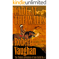 Cade At The Walls (The Western Adventures of Cade McCall Book 4)
