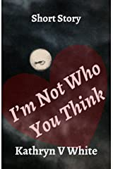 I'm Not Who You Think Kindle Edition