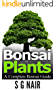 Bonsai Plants: A Complete Bonsai Guide (English Edition)