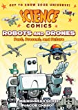 Science Comics: Robots and Drones: Past, Present, and Future