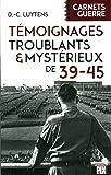 Témoignages troublants et mystérieux de 39-45