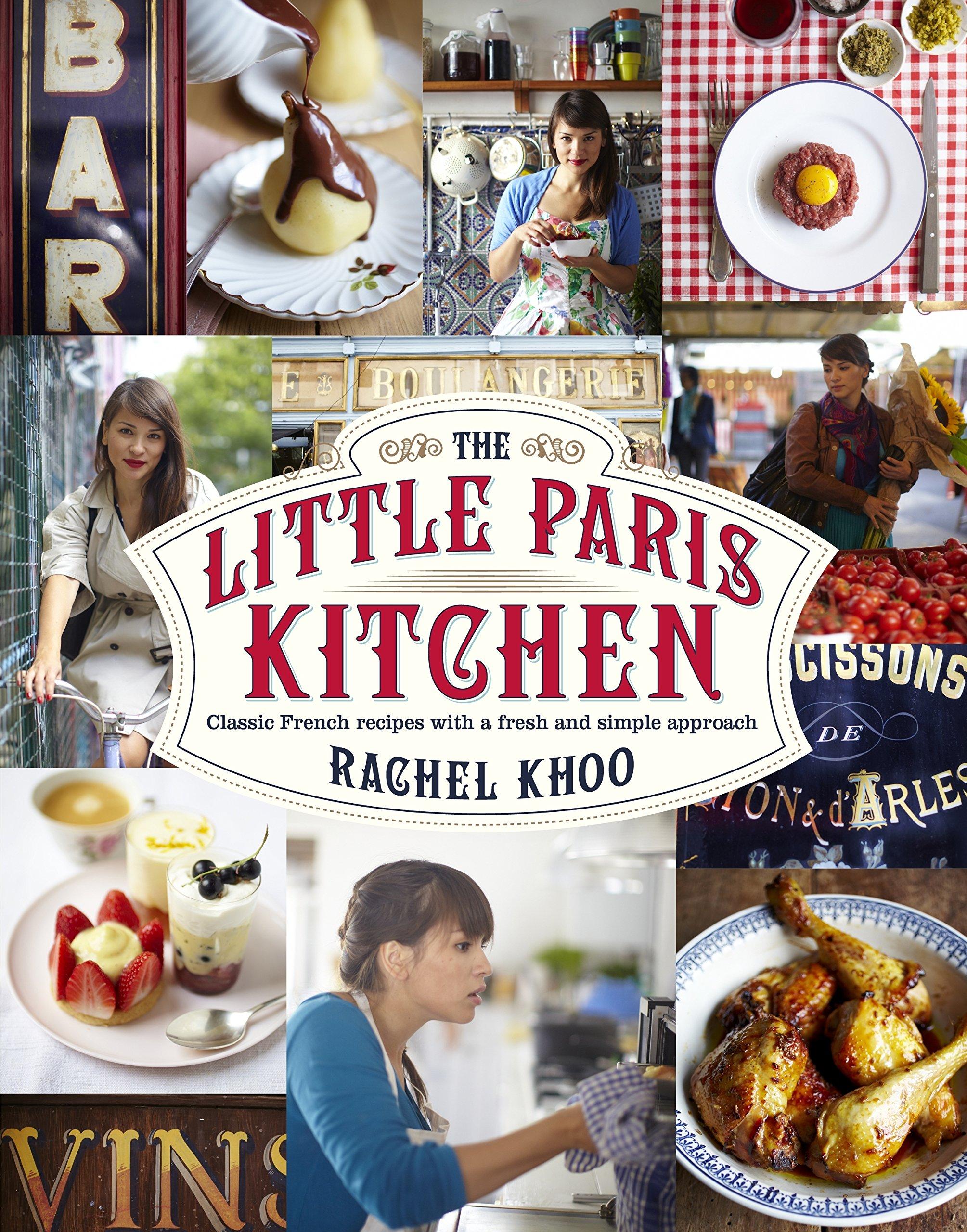 The Little Paris Kitchen Classic French Recipes With A Fresh And Fun Approach Khoo Rachel Amazon De Bucher