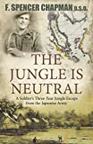The Jungle Is Neutral: A soldier's three- year escape from the Japanese army