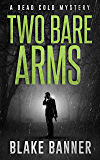 Two Bare Arms: A Dead Cold Mystery (Dead Cold Mysteries Book 2)