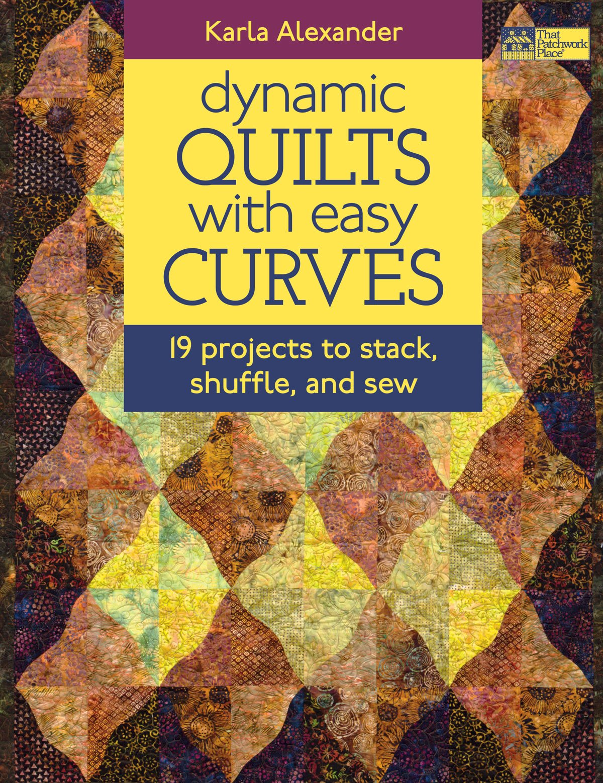 Dynamic Quilts with Easy Curves: 19 Projects to Stack, Shuffle, and Sew ebook