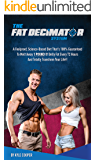 The Fat Decimator System: Weight Loss Program That Cleanses The Body and Sheds Unwanted Fat Quickly and Safely