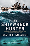 The Shipwreck Hunter: A lifetime of extraordinary discovery and adventure in the deep seas