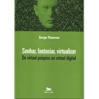 Sonhar, fantasiar, virtualizar - Do virtual psíquico ao virtual digital