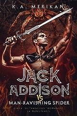 Jack Addison vs. Man-Ravishing Spider (M/M serial) (Jack Addison vs. a Whole World of Hot Trouble Book 1) Kindle Edition