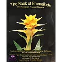 The Book of Bromeliads and Hawaiian Topical Flowers': Your Bromeliad Guide to Interiorscaping, Landscaping, Cut Flowers, and Live Floral Arrangements