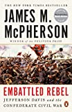 Embattled Rebel: Jefferson Davis and the Confederate Civil War
