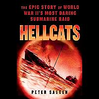 Hellcats: The Epic Story of World War II's Most Daring Submarine Raid