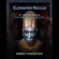 Elongated Skulls Of Peru And Bolivia: The Path Of Viracocha (English Edition)