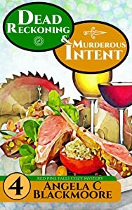 Dead Reckoning and Murderous Intent, A Red Pine Falls Cozy Mystery (Red Pine Falls Cozy Mysteries Book 4)