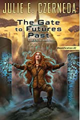 The Gate To Futures Past (Reunification Book 2) Kindle Edition