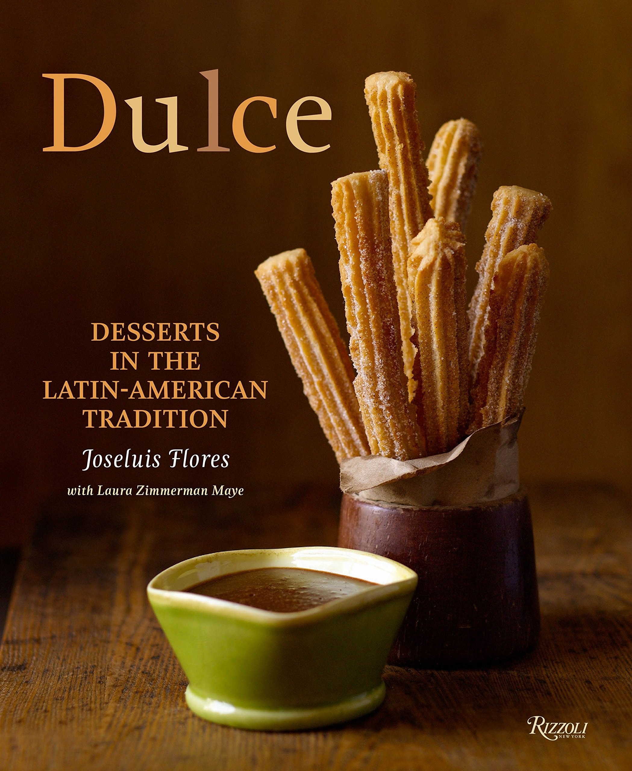 Dulce: Desserts in the Latin-American Tradition: Amazon.es: Joseluis Flores, Laura Zimmerman Maye, Ben Fink: Libros en idiomas extranjeros