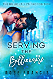 Serving the Billionaire (The Billionaire's Proposition Book 2)