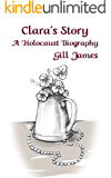 Clara's Story: A Holocaust Biography (The Schellberg Cycle Book 2)