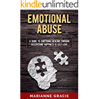 Emotional Abuse: A Guide to Emotional Healing Through Discovering Happiness and Self Love (Healing Emotional Abuse Book 1)