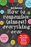 How to Remember (Almost) Everything, Ever!: Tips, tricks and fun to turbo-charge your memory