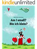 Am I small? Bin ich klein?: Children's Picture Book English-German (Bilingual Edition) (World Children's Book 2)