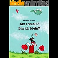 Am I small? Bin ich klein?: Children's Picture Book English-German (Bilingual Edition) (World Children's Book 2)