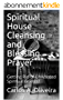 Spiritual House Cleansing and Blessing Prayer: Getting Rid of Unwanted Spiritual Guests! (English Edition)