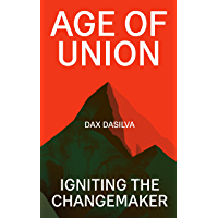 Age of Union: Igniting the Changemaker (English Edition)