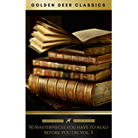 50 Masterpieces you have to read before you die vol: 3 [newly updated] (Golden Deer Classics)