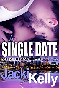 A Single Date (Dating Just Got Serious Book 2)