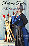 Amish Romance: The Amish Painter - 50 Shades of Amish Love: (AMISH ROMANCE) Amish Love Stories Series